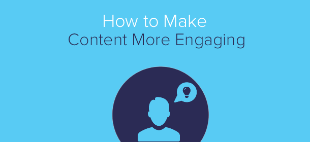 How to Make Content More Engaging