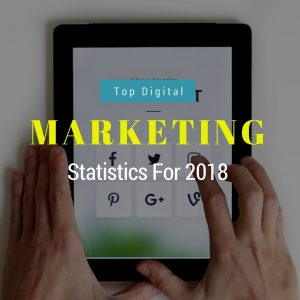 Top #5 Digital Marketing Stats for Your 2018 Strategy