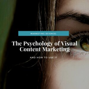 The science behind visual marketing, content marketing and video marketing