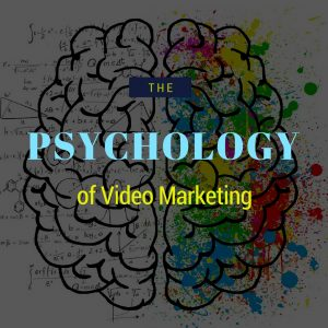 The Psychology of Perfect Video Marketing